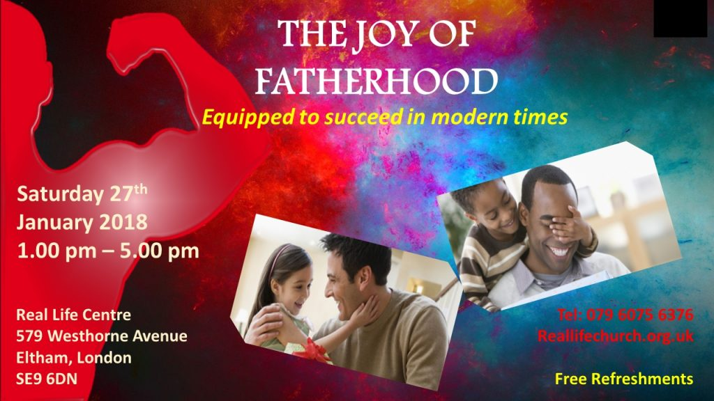 The Joy Of Fatherhood - at Real Life Church Eltham - Inviting all Fathers to be equipped - 27 JANUARY 2018